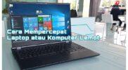 Langkah-langkah Mempercepat Komputer Laptop